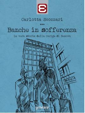 il libro/ebook di Carlotta Scozzari fa luce sulla storia di Carige dell'ultimo ventennio