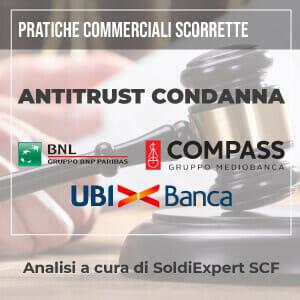 UBI E BNL CONDANNATE DA ANTITRUST PER PRATICHE COMMERCIALI SCORRETTE. PER COMPASS (MEDIOBANCA) C'E' ANCHE LA RECIDIVA