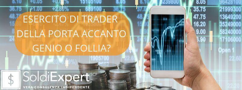 Trading online. L'esercito dei trader della porta accanto: c'è del genio o della follia?